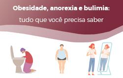 Obesidade, anorexia e bulimia: tudo que você precisa saber