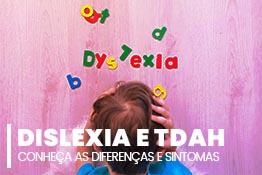 Dislexia e TDAH: saiba a diferença e conheça seus sintomas
