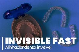 Invisible Fast: alinhador dental invisível